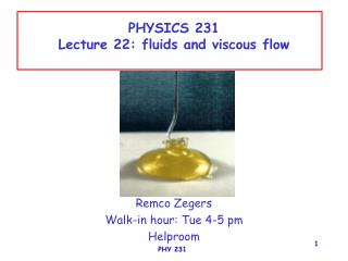 PHYSICS 231 Lecture 22: fluids and viscous flow