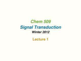 Chem 509 Signal Transduction Winter 2012