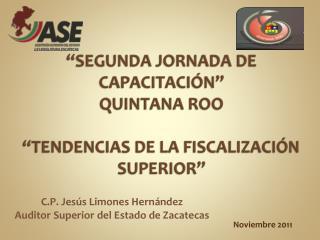 """""""SEGUNDA JORNADA DE CAPACITACIÓN""""  QUINTANA ROO  """"TENDENCIAS DE LA FISCALIZACIÓN SUPERIOR"""""""