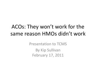 ACOs: They won't work for the same reason HMOs didn't work
