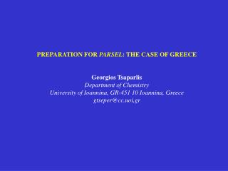 PREPARATION FOR  PARSEL : THE CASE OF GREECE Georgios Tsaparlis Department of Chemistry