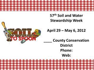 57 th  Soil and Water Stewardship Week April 29 – May 6, 2012