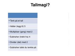 Tenk på et tall Adder ( legg til ) 5 Multipliser (gang) med  2 Subtraher ( trekk fra ) 4