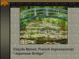"Claude Monet: French Impressionist ""Japanese Bridge"""