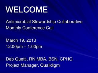 Antimicrobial Stewardship Collaborative Monthly Conference Call March 19, 2013 12:00pm � 1:00pm