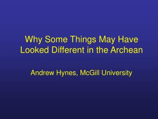 Why Some Things May Have Looked Different in the Archean