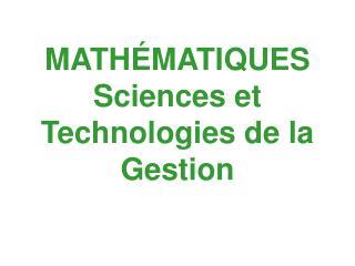 MATH É MATIQUES Sciences et Technologies de la Gestion