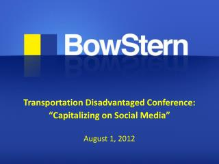 "Transportation Disadvantaged Conference: ""Capitalizing  on Social  Media"" August 1, 2012"