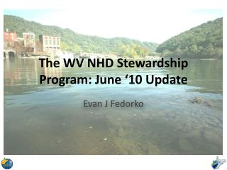 The WV NHD Stewardship Program: June '10 Update