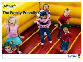 Deflux    The Family Friendly Option