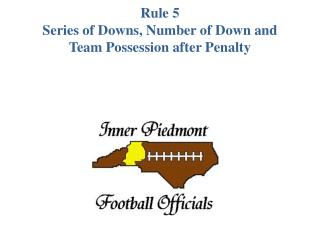 Rule 5 Series of Downs, Number of Down and  Team Possession after Penalty
