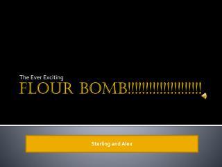 FLOUR BOMB!!!!!!!!!!!!!!!!!!!!!