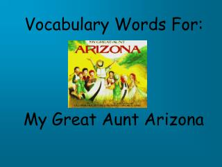 Vocabulary Words For: My Great Aunt Arizona