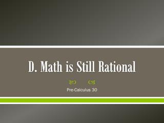 D. Math is Still Rational