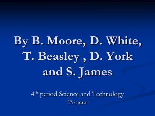 By B. Moore, D. White, T. Beasley , D. York and S. James