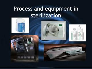 Process and equipment in sterilization