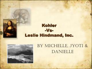 Kohler  -Vs- Leslie Hindmand, Inc.