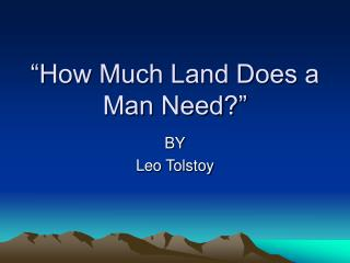 """How Much Land Does a Man Need?"""