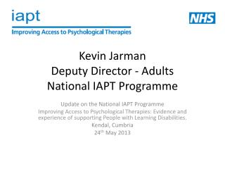 Kevin Jarman Deputy Director - Adults National IAPT Programme