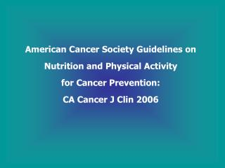 American Cancer Society Guidelines on Nutrition and Physical Activity  for Cancer Prevention: