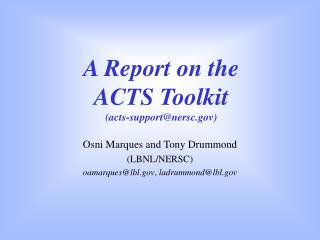 A Report on the ACTS Toolkit (acts-support@nersc)