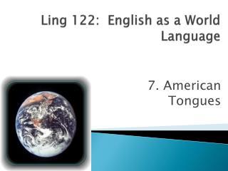 Ling 122:  English as a World Language