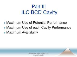 Part III ILC BCD Cavity