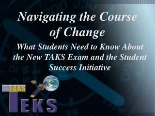 What Students Need to Know About the New TAKS Exam and the Student Success Initiative