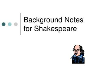 Background Notes for Shakespeare