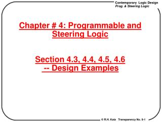 Chapter # 4: Programmable and Steering Logic Section 4.3, 4.4, 4.5, 4.6  -- Design Examples