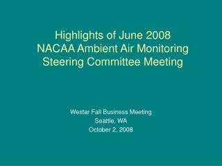 Highlights of June 2008  NACAA Ambient Air Monitoring Steering Committee Meeting