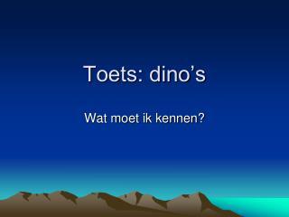 Toets: dino's