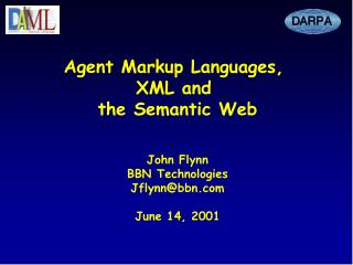 Agent Markup Languages,  XML and  the Semantic Web John Flynn BBN Technologies Jflynn@bbn