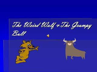 The Weird Wolf &The Grumpy Bull