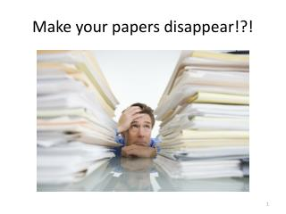 Make your papers disappear!?!