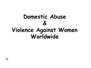 Domestic Abuse & Violence Against Women Worldwide