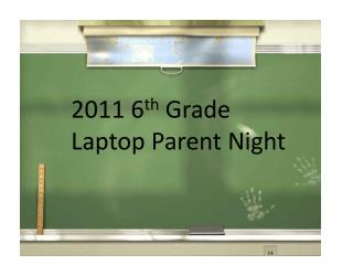 2011 6 th  Grade Laptop Parent Night