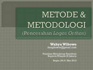 METODE & METODOLOGI (Pencerahan  Logos Orthos)