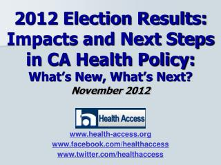 2012 Election Results: Impacts and Next Steps in CA Health Policy: What's New, What's Next?