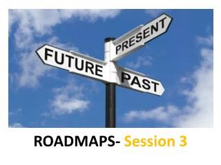 ROADMAPS-  Session 3