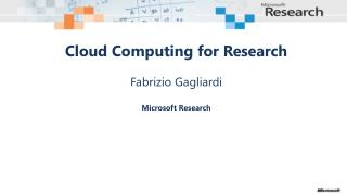 Cloud Computing for Research Fabrizio Gagliardi Microsoft  Research