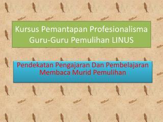 Kursus Pemantapan Profesionalisma  Guru-Guru  Pemulihan  LINUS