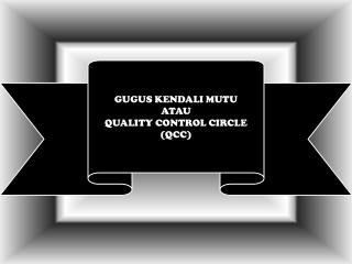 GUGUS KENDALI MUTU ATAU QUALITY CONTROL CIRCLE (QCC)
