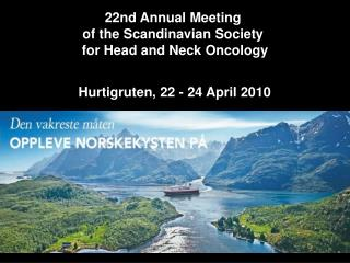 22nd Annual Meeting  of the Scandinavian Society  for Head and Neck Oncology