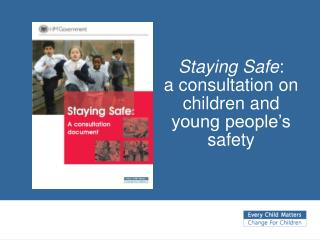 Staying Safe :  a consultation on children and young people's safety