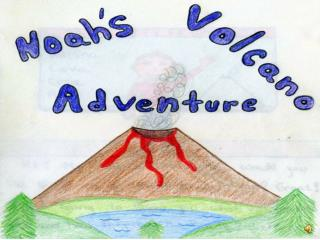Hi, My name is Noah.  How would you like to go on an adventure with me  Great I am going to show you what volcanoes are