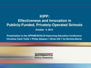 KIPP:  Effectiveness and Innovation in  Publicly-Funded, Privately-Operated Schools