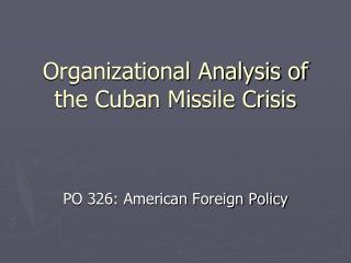 Organizational Analysis of the Cuban Missile Crisis