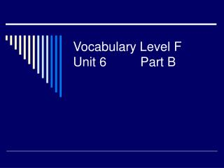 Vocabulary Level F Unit 6		Part B