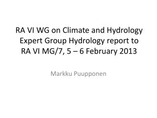 RA VI WG on Climate and Hydrology Expert Group Hydrology report to RA VI MG/7, 5 – 6 February 2013